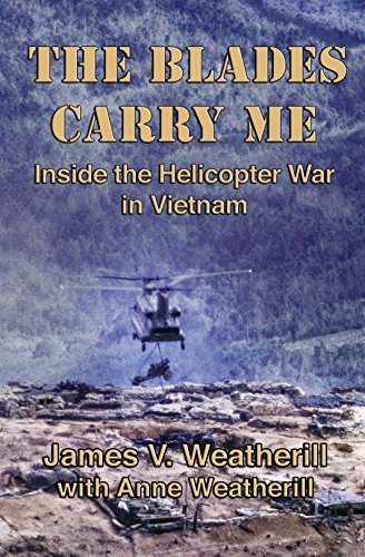 The Blades Carry Me: Inside the Helicopter War in Vietnam by [Weatherill, James, Weatherill, Anne]