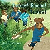 Throw! Rocco! Throw!, Julia Williamson, 1304226271