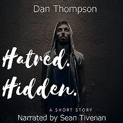 Hatred. Hidden.