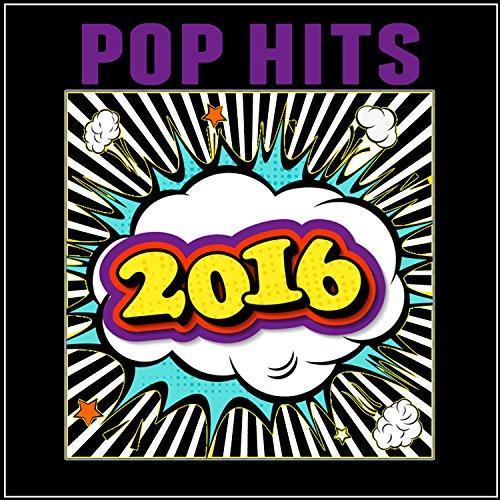 Pop Hits 2016 [Explicit]