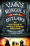 img - for Vagos, Mongols, and Outlaws: My Infiltration of America's Deadliest Biker Gangs 1St edition by Falco, Charles, Droban, Kerrie (2013) Hardcover book / textbook / text book