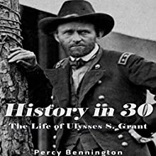 History in 30: The Life of Ulysses S. Grant Audiobook by Percy Bennington Narrated by Scott Clem