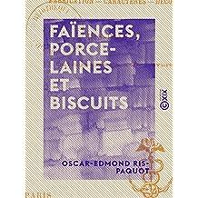 Faïences, Porcelaines et Biscuits - Fabrication, caractères, décors