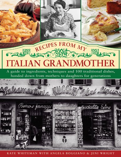 Recipes From My Italian Grandmother: A guide to ingredients, techniques and 100 traditional recipes, handed down from mothers to daughters for generations (Italian Grandmother Cookbook compare prices)