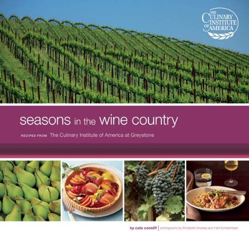 Seasons in the Wine Country: Recipes from the Culinary Institute of America at Greystone by Cate Conniff