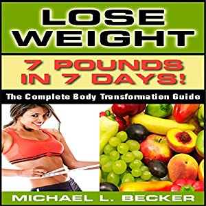 Lose Weight: 7 Pounds in 7 Days Audiobook