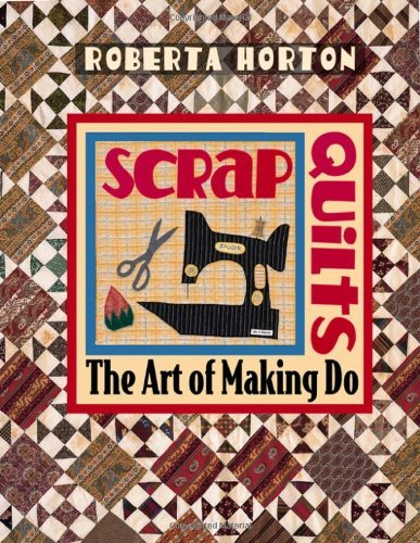 Scrap Quilts - Print on Demand Edition: The Art of Making Do by Roberta Horton (1-Jun-2010) Paperback