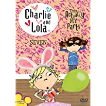 Charlie & Lola: Volume 7: This Is Actually My Party