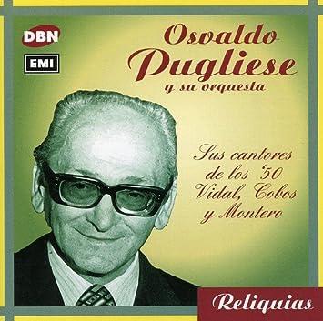 OSVALDO PUGLIESE - Vidal/Cobos/Montero Sus Cantores de - Amazon.com Music
