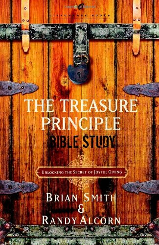 The Treasure Principle Bible Study: Unlocking the Secret of Joyful Giving