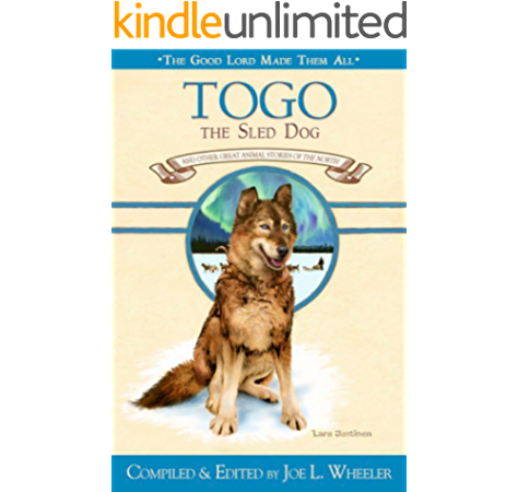Togo The Sled Dog And Other Great Animal Stories Of The North The Good Lord Made Them All Book 7 Kindle Edition By Wheeler Joe L Literature Fiction Kindle Ebooks