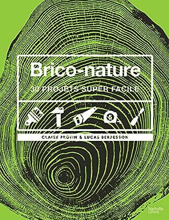 Brico-nature : 30 projets super faciles (Décoration et Bricolage ...