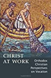 img - for Christ At Work: Orthodox Christan Perspectives on Vocation book / textbook / text book
