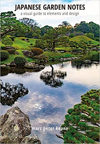 japanese garden notes a visual guide to elements and design marc peter keane 9781611720358 amazoncom books
