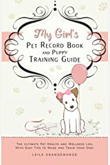 My Girl's Pet Record Book and Puppy Training Guide: The Ultimate Pet Health and Wellness Log, with Easy Tips to Raise and Train Your Dog! (New Puppy Series) Paperback