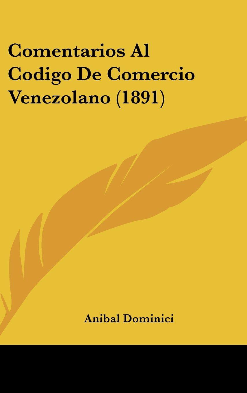 Comentarios Al Codigo De Comercio Venezolano (1891) (Spanish Edition) ebook