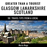 Greater Than a Tourist - Glasgow Lanarkshire Scotland: 50 Travel Tips from a Local