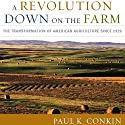 A Revolution Down on the Farm: The Transformation of American Agriculture since 1929 Audiobook by Paul K. Conkin Narrated by Kevin Pierce