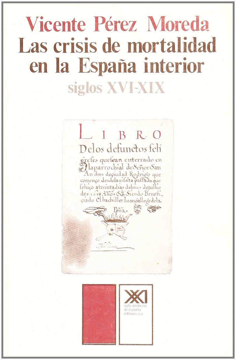 Las crisis de mortalidad en la España interior siglos XVI-XIX Historia: Amazon.es: Pérez Moreda, Vicente, Nadal, Jordi, El Cubri: Libros
