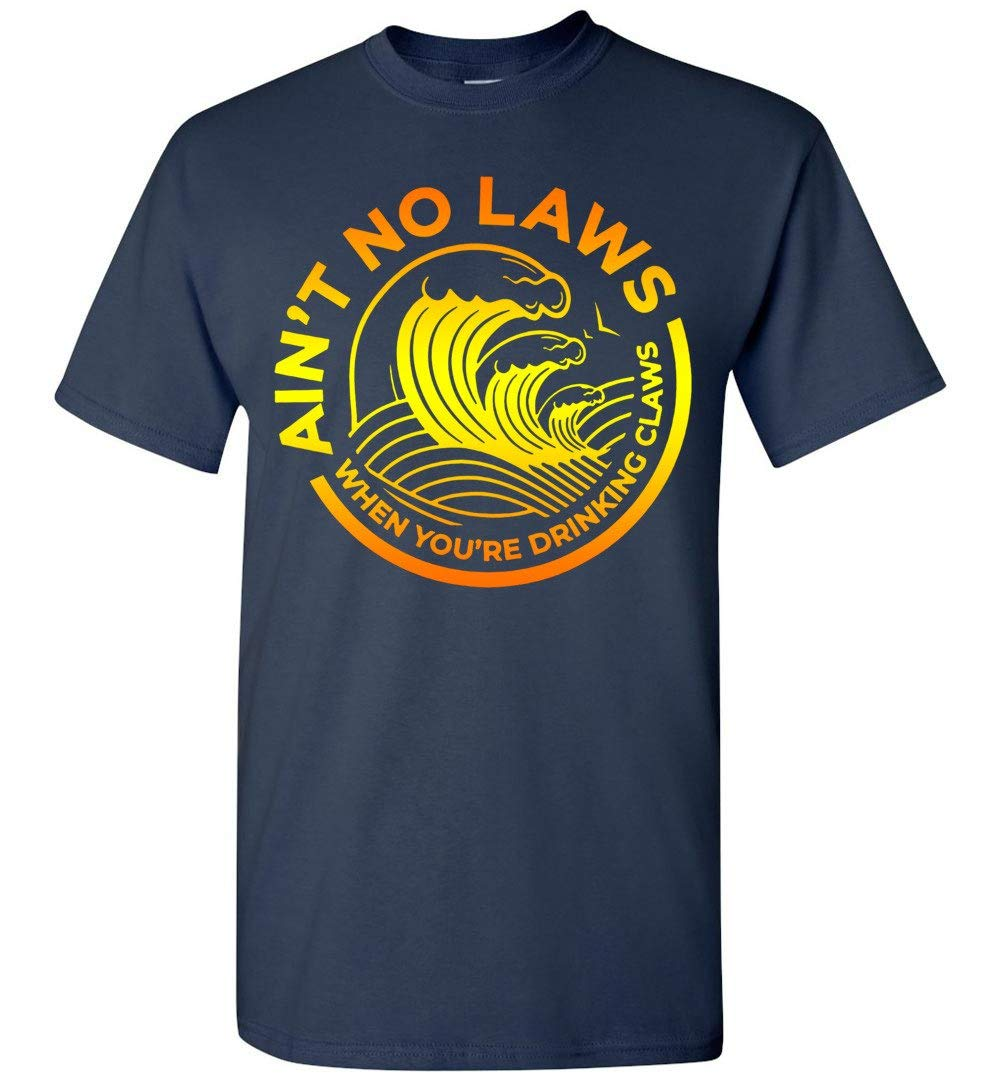 Ain T No Laws When You Re Drinking Claws Cool T Shirt