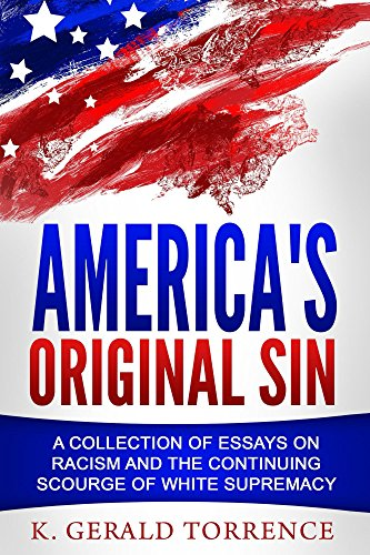 America's Original Sin: A Collection of Essays on Racism and the Continuing Scourge of White Supremacy