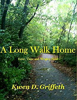 A Long Walk Home: Love, Time and Wrigley Field by [Griffeth, Kwen D]