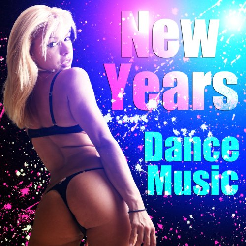 New Years Dance Music: EDM for the Ultimate Party or Rave, Dance and Twerk to These Epic Trap Songs for New Years Eve 2013 (Epic New Years Eve)