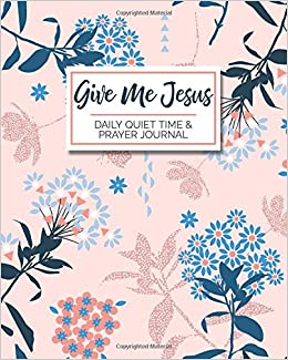 Give Me Jesus - Daily Quiet Time & Prayer Journal: 8x10 Lined