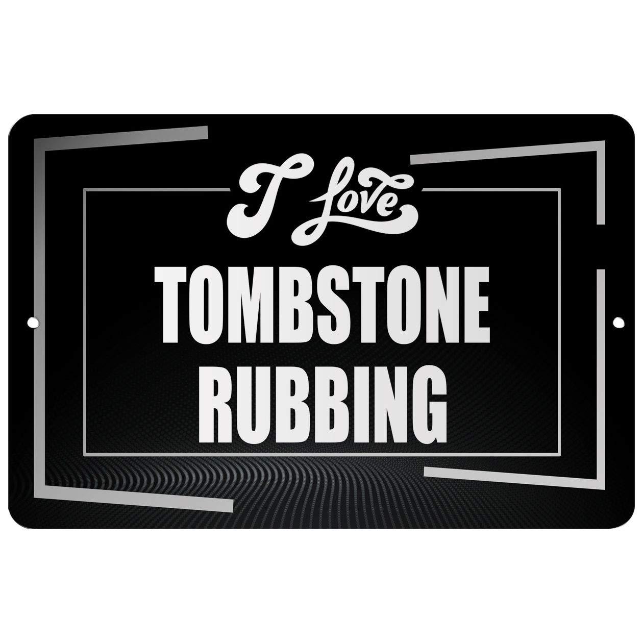 Makoroni - I Love Tombstone RUBBING Hobby - Street Sign 12''x18'' Aluminum by Makoroni