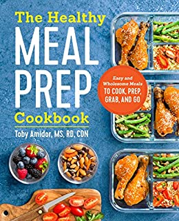 The Healthy Meal Prep Cookbook: Easy and Wholesome Meals to Cook, Prep, Grab, and Go by [Amidor RD CDN, Toby]