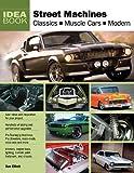 Street Machines: Classics, Muscle Cars, Modern (Idea Book)