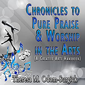 Chronicles to Pure Praise & Worship in the Arts Audiobook