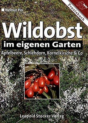 Wildobst im eigenen Garten: Apfelbeere, Schlehdorn, Kornelkirsche und Co. Gebundenes Buch – Dezember 2009 Helmut Pirc Stocker 3702009566 INF1000045607