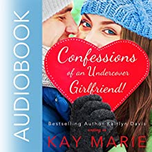 Confessions of an Undercover Girlfriend! Audiobook by Kay Marie Narrated by Annie Abate