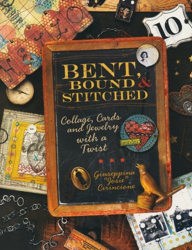 Bent, Bound And Stitched: Collage, Cards And Jewelry With A Twist