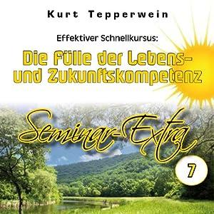 Effektiver Schnellkursus: Die Fülle der Lebens- und Zukunftskompetenz (Seminar Extra 7) Hörbuch
