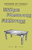 Swinger of Chisels: Make your home unique, The bold farmhouse secrets & Aspirin for bespoke furniture headaches (English Edition)