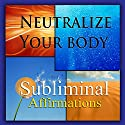 Neutralize Your Body Subliminal Affirmations: Alkaline Diet & Eating Green, Solfeggio Tones, Binaural Beats, Self Help Meditation Hypnosis Speech by Subliminal Hypnosis Narrated by Joel Thielke