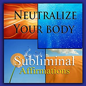 Neutralize Your Body Subliminal Affirmations Speech