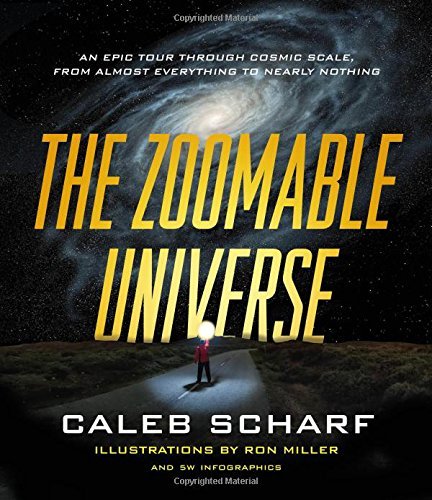 The Zoomable Universe: An Epic Tour Through Cosmic Scale, from Almost Everything to Nearly Nothing cover