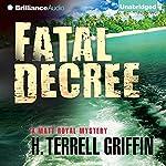 Fatal Decree: Matt Royal Mystery, Book 7 | H. Terrell Griffin