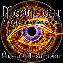 Moonlight: Pact Arcanum, Book 3 Audiobook by Arshad Ahsanuddin Narrated by Greg Tremblay