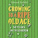 Growing to a Ripe Old Age: 50 Years in the Garden Audiobook by Edward Enfield Narrated by Bill Wallis