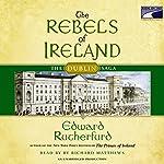 The Rebels of Ireland: The Dublin Saga | Edward Rutherfurd