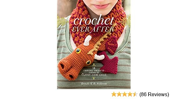 Crochet Ever After 18 Crochet Projects Inspired By Classic Fairy