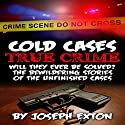 Cold Cases: True Crime: Will They Ever Be Solved? The Bewildering Stories of Unfinished Cases Audiobook by Joseph Exton Narrated by Steve Stansell