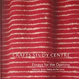 Crafts Study Centre: Essays for the Opening