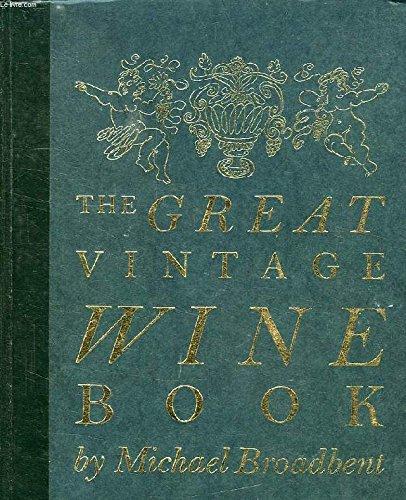 The Great Vintage Wine Book (Michael Broadbents Vintage Wine)