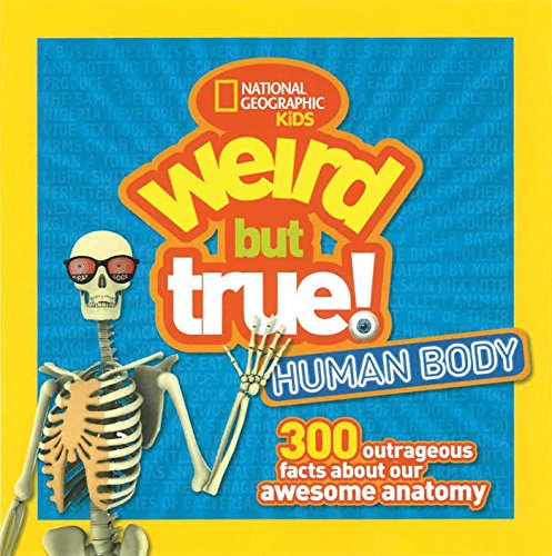 Weird But True Human Body: 300 Outrageous Facts about Your Awesome Anatomy (National Geographic Kids Weird but True) (Christmas 10 Facts True About)