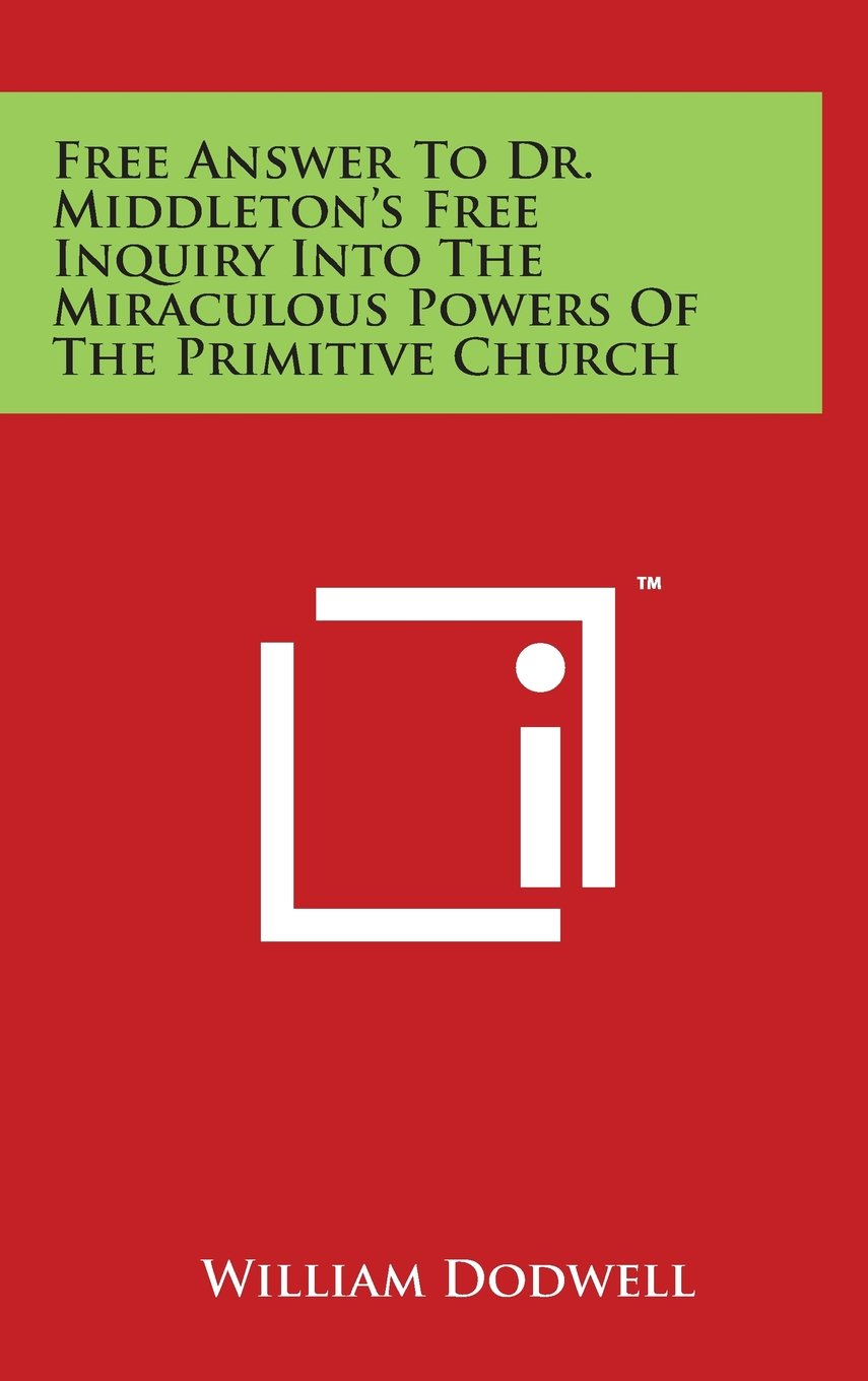 Download Free Answer To Dr. Middleton's Free Inquiry Into The Miraculous Powers Of The Primitive Church pdf